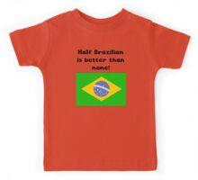 Half Brazilian Is Better Than None Kids Tee