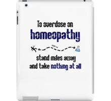 How to overdose on homeopathy iPad Case/Skin