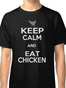 Keep Calm and Eat Chicken Classic T-Shirt