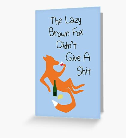 The Lazy Brown Fox Didn't Give A Shit Greeting Card