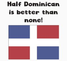 Half Dominican Is Better Than None Kids Tee