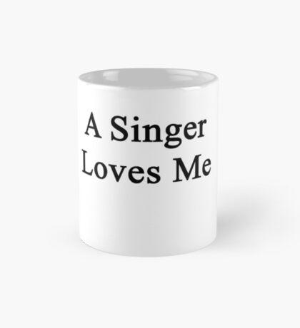 A Singer Loves Me Mug