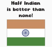 Half Indian Is Better Than None One Piece - Short Sleeve