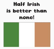 Half Irish Is Better Than None Baby Tee
