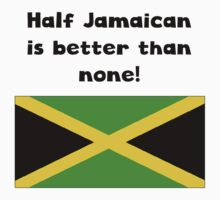 Half Jamaican Is Better Than None by ReallyAwesome