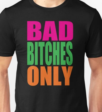Bad Bitches Only Unisex T-Shirt