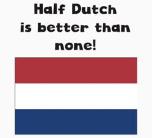 Half Dutch Is Better Than None Kids Tee