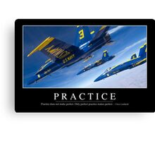 Practice: Inspirational Quote and Motivational Poster Canvas Print