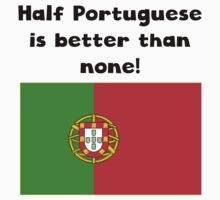 Half Portuguese Is Better Than None Kids Tee