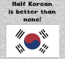 Half Korean Is Better Than None Kids Tee