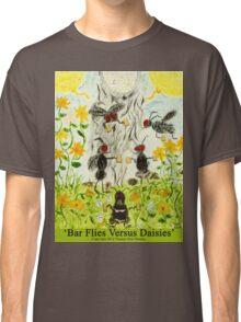 Bar Flies Versus Daisies Classic T-Shirt