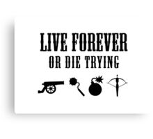 Live Forever Or Die Trying (Weapons) Canvas Print