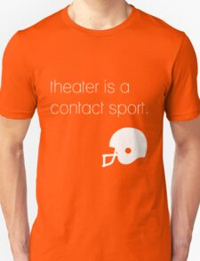 Theater is a contact sport (white) T-Shirt