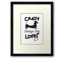 Crazy Sausage Dog Lover Framed Print
