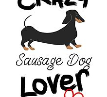 Crazy Sausage Dog Lover by LaurasLovelies
