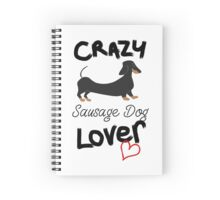 Crazy Sausage Dog Lover Spiral Notebook