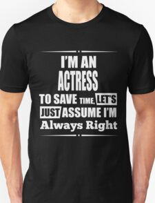 I'M AN ACTRESS TO SAVE TIME, LET'S JUST ASSUME I'M ALWAYS RIGHT T-Shirt