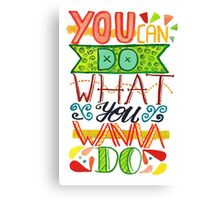 you can do what you wanna do Canvas Print