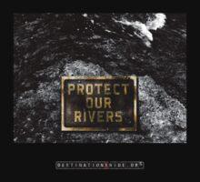 DXR-PROTECT OUR RIVERS by DESTINATIONX
