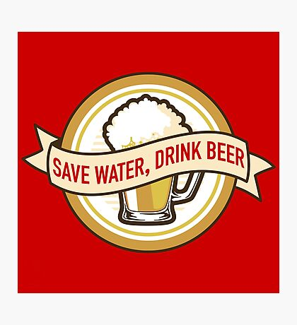Save Water, Drink Beer Photographic Print