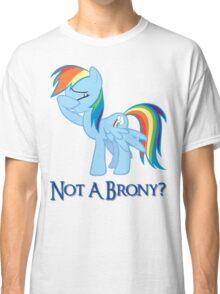 Not A Brony? Classic T-Shirt