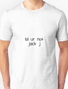 Lol ur not jack j Unisex T-Shirt