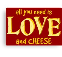 All you need is love and CHEESE Canvas Print
