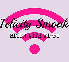 Felicity Smoak - Bitch With Wi-Fi - Black Text Version by FangirlFuel