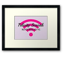 Felicity Smoak - Bitch With Wi-Fi - Black Text Version Framed Print