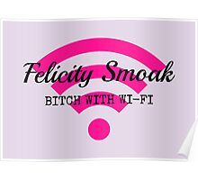 Felicity Smoak - Bitch With Wi-Fi - Black Text Version Poster