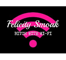 Felicity Smoak - Bitch With Wi-Fi - White Text Version Photographic Print
