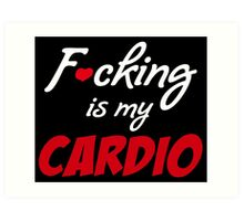 F*cking is my cardio Art Print