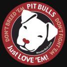 Pit Bulls: Just Love 'em! by WonderBull