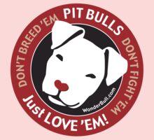 Pit Bulls: Just Love 'em! Kids Clothes