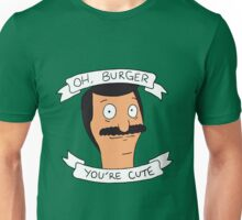 Oh Burger, You're Cute Unisex T-Shirt