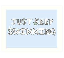 Just Keep Swimming! Art Print