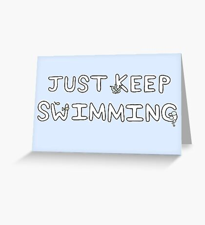 Just Keep Swimming! Greeting Card