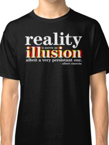 Einstein - Reality is merely an illusion Classic T-Shirt