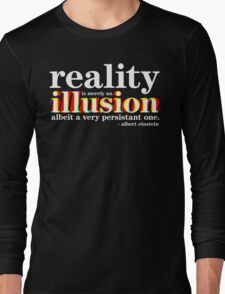 Einstein - Reality is merely an illusion Long Sleeve T-Shirt