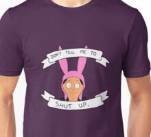Don't Tell Me To Shut Up Unisex T-Shirt