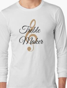 Treble Maker, Witty Musician Saying Long Sleeve T-Shirt