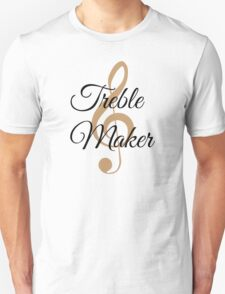Treble Maker, Witty Musician Saying T-Shirt