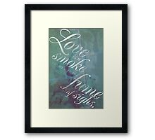"""Love is a Smoke"" Shakespeare Quote Framed Print"