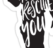 Here to Rescue You Sticker