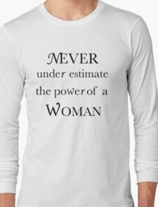 Never under estimate the power of a woman Long Sleeve T-Shirt