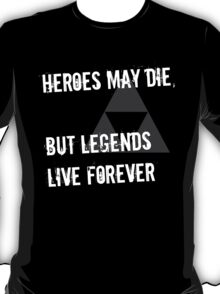 Heroes May Die (White Text) T-Shirt