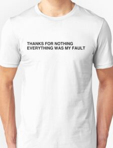 Thanks for nothing everything was my fault T-Shirt