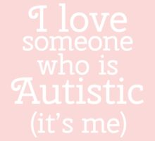 I love someone who is Autistic (its me) One Piece - Short Sleeve