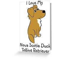 I Love My Nova Scotia Duck Tolling Retriever! Greeting Card