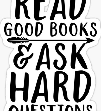 Read good books and ask hard questions Sticker